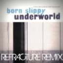 Underworld - Born Slippy (Refracture Remix)