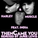 Harley & Muscle Ft. India - Then Came You (Jamie Lewis Where We Came From Mix)