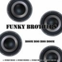 Funky Brothers - Boom Boo Boo Boom (LL House Version)