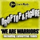 Drop Top & Figure - We Are Warriors (Calvertron Remix)