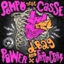 Power Francers & D-Bag - Pompo Nelle Casse