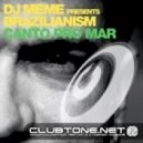 DJ Meme pres. Brazilianism - Canto Pro Mar (DJ Meme Club Mix)
