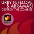 Urry Fefelove & Abramasi - Destroy The Zombies