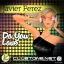 Javier Perez - Do You Love (Original Mix)