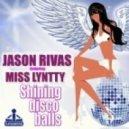 Jason Rivas Ft. Miss Lyntty - Shining Disco Balls (Original Mix)