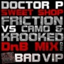 Doctor P - Sweet Shop (Friction vs. Camo & Krooked DnB Mix)