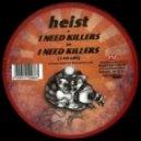 Heist - I Need Killers