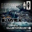 DJ Myrla - I Think (Original Mix)