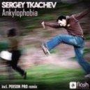 Sergey Tkachev - Ankylophobia (Poison Pro Remode)