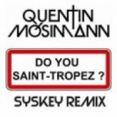 Quentin Mosimann - Do You St Tropez (Syskey Remix)