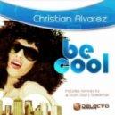 Christian Alvarez - Be Cool (Scott Diaz Ice Cold Mix)