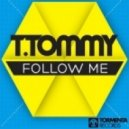T. Tommy - Follow Me (Original Mix)