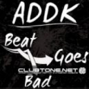 Addk - Beat Goes Bad (D.O.N.S Remix)