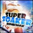 Bombs Away - Super Soaker (Rave Radio Remix)