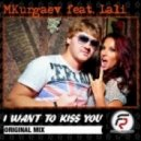 MKurgaev feat. Lali - I Want To Kiss You (Original Version)