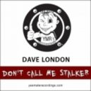 Dave London - Don't Call Me Stalker (Club Stalker Mix)
