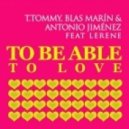 T. Tommy Blas Marin & Antonio Jimenez Feat Lerene - To be Able To Love (Oscar Akagy Remix)