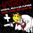 Hatiras, JELO & MC Flipside - House Music Will Never Die (Original Mix)