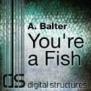 A Balter - You're A Fish