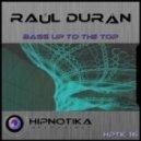 Raul Duran - Bass Up To The Top (Original Mix)