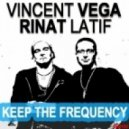 Vincent Vega, Rinat Latif - Keep The Frequency (Original Mix)
