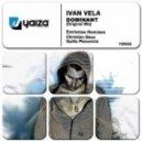 Ivan Vela - Dominant (Guille Placencia Remix)