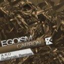 Egoism - Carbon (A.K.O. Remix)