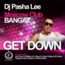 DJ Pasha Lee feat. Moscow Club - Get Down (Ivan Frost Remix)