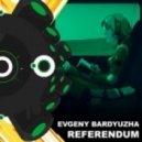 Evgeny Bardyuzha - Referendum