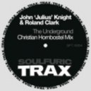 John \'Julius\' Knight & Roland Clark - The Underground (Christian Hornbostel Remix)