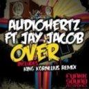 Jay Jacob, Audio:Hertz - Over (King Kornelius Remix)
