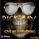 Dick Ray - Give Me Everything (Original Mix)