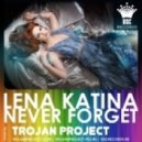Lena Katina - Never Forget (Trojan Project Radio Remix)