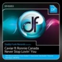 Caviar feat Ronnie Canada - Never Stop Lovin You (Rob Hayes Tribute Mix)