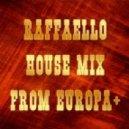 Raffaello - House mix from Europa+