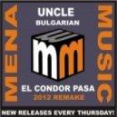 Uncle Bulgarian - El Condor Pasa 2012 Remake (Original Mix)