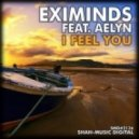 Eximinds Feat. Aelyn - I Feel You (Original Mix)