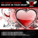 DJ Crazy Green - Believe In Your Heart (Mad Morello Remix)