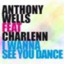 Anthony Wells Feat. Charlenn - I Wanna See You Dance (Vertical Smile Remix)