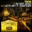 Tron - Lets Get It Together (Original Mix)