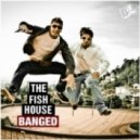 The Fish House - Banged (FTampa Remix)