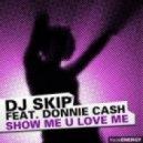 DJ Skip feat. Donnie Cash - Show Me U Love Me  (Eric Chase & Marcel Jerome Remixx)