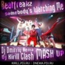 Beatfreakz  - Somebody\'s Watching Me (Dj Dmitriy Nema & Dj Kirill Clash MASH Up)P)