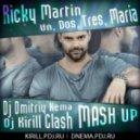 Ricky Martin - Un, Dos, Tres, Maria - (Dj Dmitriy Nema & Dj Kirill Clash MASH UP)