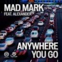 Mad Mark Feat Alexander - Anywhere You Go (Hard Rock Sofa Instrumental Remix)