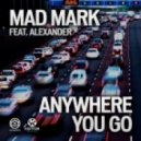 Mad Mark feat. Alexander - Anywhere You Go (Hard Rock Sofa Remix)