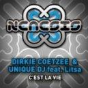 Dirkie Coetzee & Unique Feat. Litsa - C\'est La Vie (Original Mix)