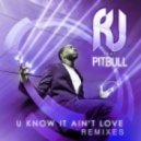 RJ feat Pitbull - U Know It Ain't Love (Lissat & Voltaxx Remix)