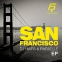 DJ Haipa & Rafaelle - San Francisco (Club Mix)