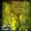 Dj Micks featuring Robin Latimore - First To Say Goodbye (DJ Micks Deeper Version)